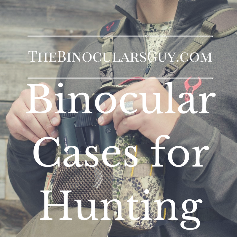 Binocular Cases for Hunting – My Top 3 picks for 2018 Revealed